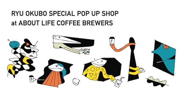 1/26(土)〜2/5(火)ABOUT LIFE COFFEE BREWERSで、RYU OKUBOとのPOP UP開催!
